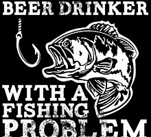just another beer drinker with a fishing problem by trendz