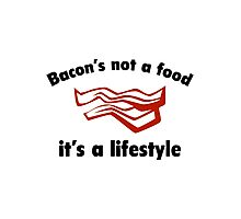 Bacon's Not A Food. It's A Lifestyle. Photographic Print