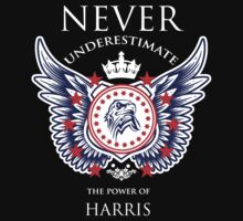 Never Underestimate The Power Of Harris - Tshirts & Accessories T-Shirt
