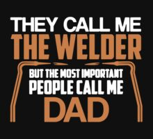They Call Me The Welder dad T-Shirt