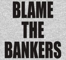 Blame the bankers by stuwdamdorp