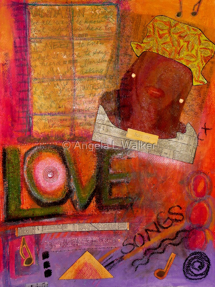 I Sing LOVE Songs by © Angela L Walker
