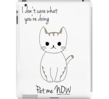 I Don't Care What You're Doing, Pet Me! iPad Case/Skin