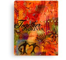 Together Forever and EVER Canvas Print