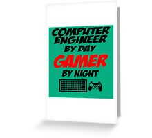 COMPUTER ENGINEER BY DAY GAMER BY NIGHT Greeting Card