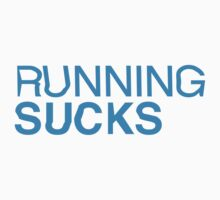 RUNNING SUCKS - Cyan by Jason Forster