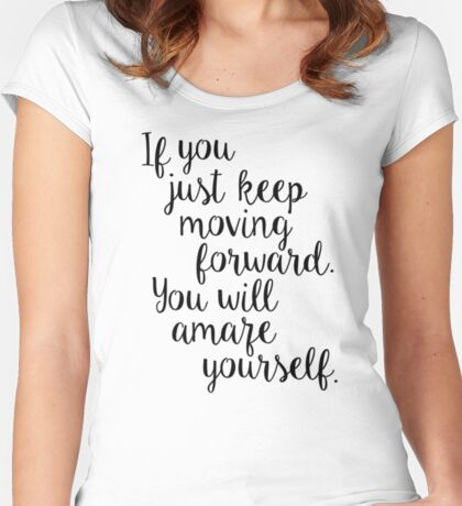Keep moving . . . you will amaze yourself Women's Fitted Scoop T-Shirt