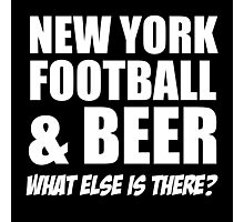 NEWYORK FOOTBALL& BEER What Else Is There? Photographic Print