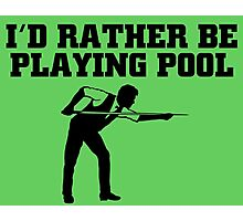 I'D RATHER BE PLAYING POOL Photographic Print