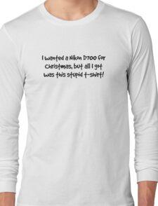 I wanted a Nikon D700 for Christmas... Long Sleeve T-Shirt