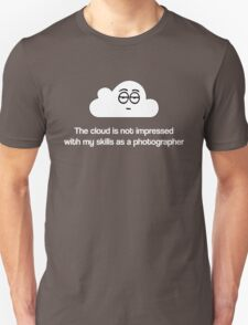 The Cloud doesn't like my photos Unisex T-Shirt