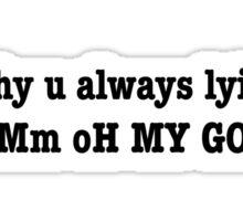why u always lyin? Sticker