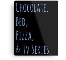 chocolate, bed, pizza & tv series Metal Print