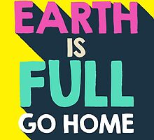 Earth is full, go home by byzmoPR