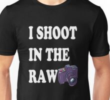 Shoot In The Raw Unisex T-Shirt