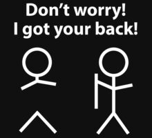 Don't Worry! I Got Your Back! by FunniestSayings