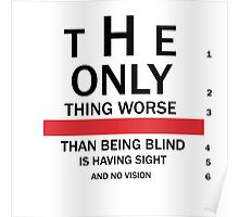 The only thing worse than being blind! Poster