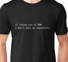 If loving you is ROM,  I don't want to read/write Unisex T-Shirt