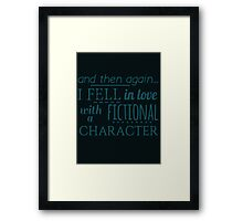 and then again... I fell in love with a fictional character Framed Print