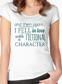 and then again... I fell in love with a fictional character Women's Fitted Scoop T-Shirt