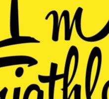 I'm a triathlet, sport fanatic Sticker