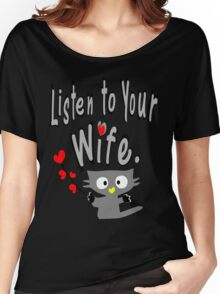 Listen to your wife Kitty vector art Women's Relaxed Fit T-Shirt