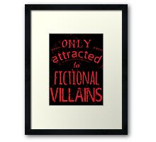 only attracted to fictional villains Framed Print