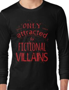 only attracted to fictional villains Long Sleeve T-Shirt