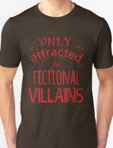 only attracted to fictional villains Unisex T-Shirt