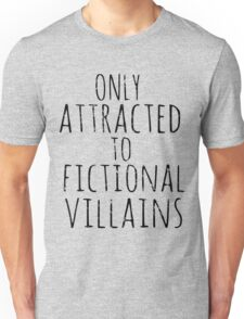 only attracted to fictional villains #2 Unisex T-Shirt