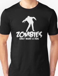 ZOMBIES ONLY WANT A HUG BAD TASTE HALOWEEN ZOMBIE POP CULTURE GIFT T-Shirt