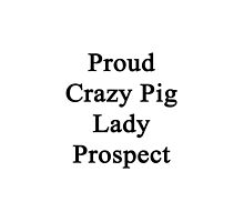 Proud Crazy Pig Lady Prospect  by supernova23