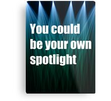 You Could Be Your Own Spotlight Metal Print