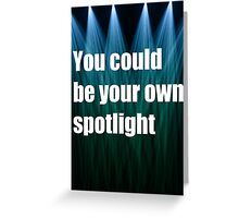 You Could Be Your Own Spotlight Greeting Card