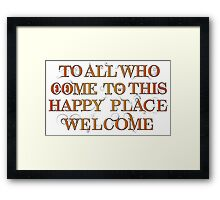 To All Who Come to This Happy Place (Black) - Print Framed Print