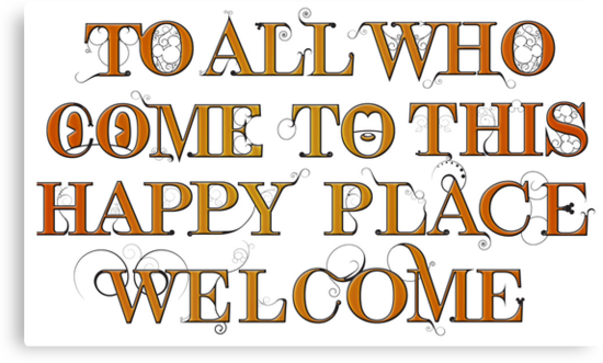 To All Who Come to This Happy Place (Black) - Print by actualchad