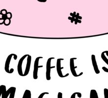 Coffee is Magical ★ Trendy/Hipster/Tumblr Meme Sticker