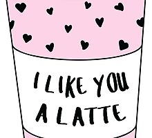 I Like You A Latte ♥ Trendy/Hipster/Tumblr Meme by Bratsy ♥