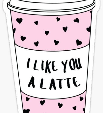 I Like You A Latte ♥ Trendy/Hipster/Tumblr Meme Sticker