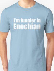 I'm Funnier in Enochian (white text) Unisex T-Shirt