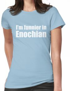 I'm Funnier in Enochian (white text) Womens Fitted T-Shirt