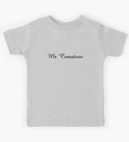 Mr. Comatose (black text) Kids Tee