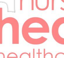 NURSE THE HEART OF HEALTHCARE Sticker