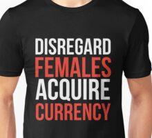 Disregard Females, Acquire Currency Unisex T-Shirt