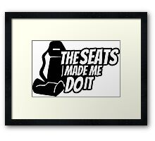 The seats made me do it Framed Print