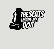 The seats made me do it Unisex T-Shirt