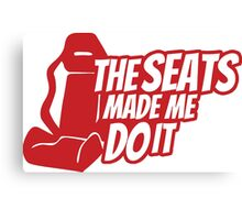 The seats made me do it Canvas Print