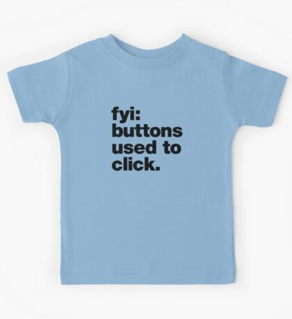 FYI: buttons used to click. Kids Tee