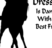 Dressage Is Dancing Horse Silhouette Shirt Sticker