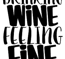 Drinking Wine Feelin' Fine by katiefarello
